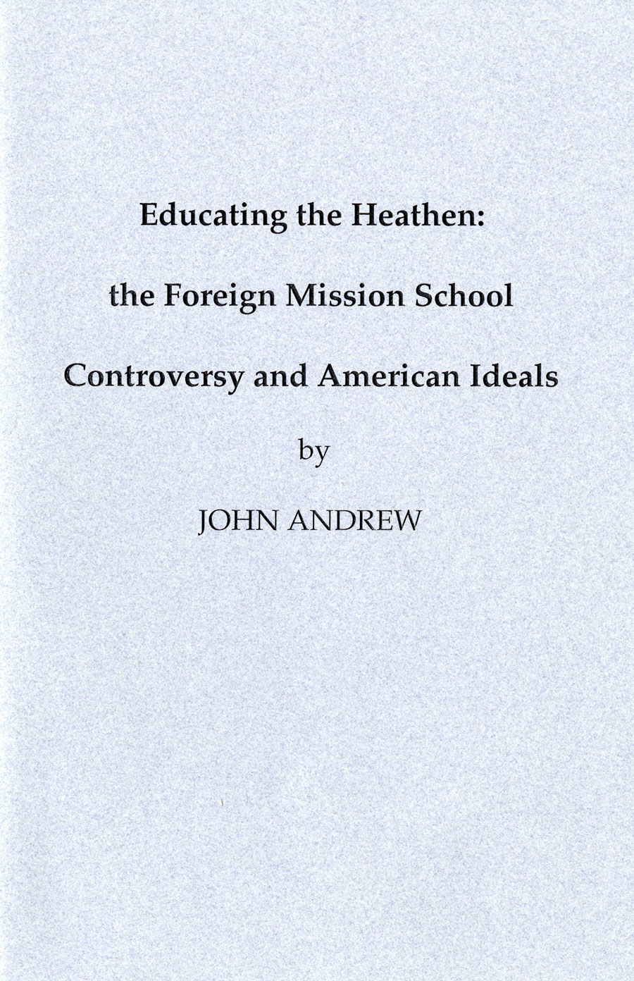 Educating the Heathen: the Foreign Mission School Controversy and American Ideals